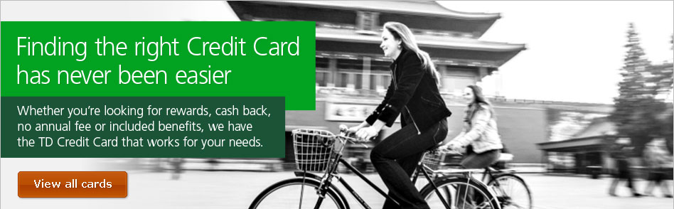Finding the right Credit Card has never been easier.  Whether you are looking for rewards, cash back, no annual fee or included benefits, we have the TD Credit Card that works for your needs. View all cards.